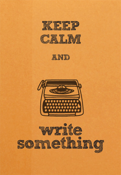 Keep Calm and Write Something!