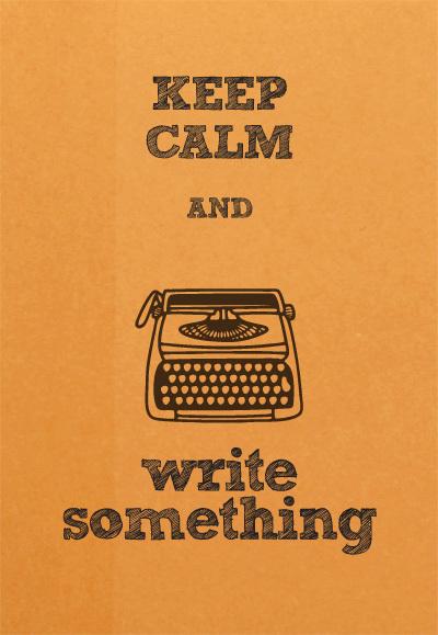 Keep Calm and Write Something!